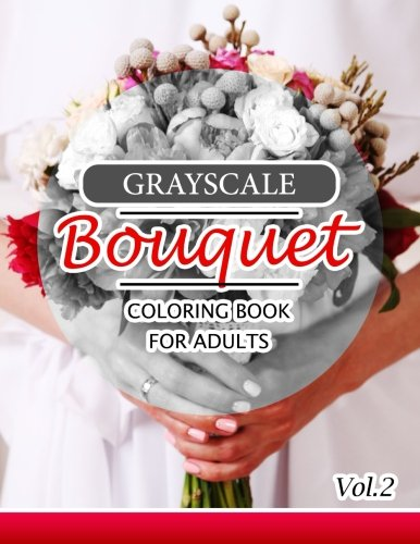 Grayscale Bouquet Coloring Book For Adutls Volume 2: A Adult Coloring Book of Flowers, Plants & Landscapes Coloring Book for adults (FLORAL SHADING Series)