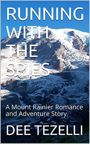RUNNING WITH THE SPIES: A Mount Rainier Romance and Adventure Story
