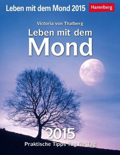 Leben mit dem Mond 2015: Praktische Tipps Tag für Tag