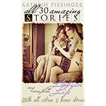 All 30 Amazing Stories From My Complete Lesbian Life: With all extras and bonus stories