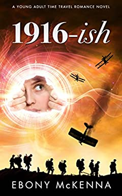 1916-ish: A Young Adult Time Travel Romance Novel