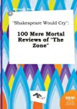 img - for Shakespeare Would Cry: 100 Mere Mortal Reviews of the Zone book / textbook / text book