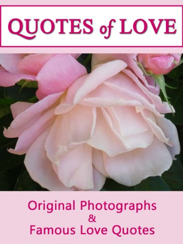 Quotes Of Love: A Compilation of Quotations & Original Photographs For Mothers