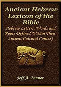 The Ancient Hebrew Lexicon of the Bible: Jeff A  Benner