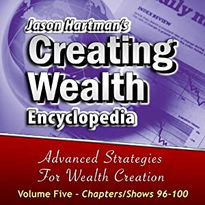 Creating Wealth Encyclopedia Volume 5, Shows 96-100 Audiobook