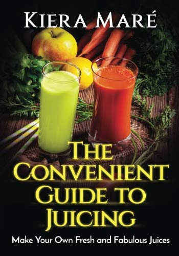 - The Convenient Guide to Juicing: Make Your Own Fresh and Fabulous Juices