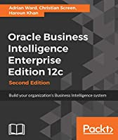 Oracle Business Intelligence Enterprise Edition 12c, 2nd Edition Front Cover