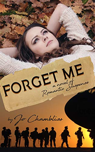 Forget Me: A Military Romance Thriller (Ranger Mine Book 2) by [Chambliss, Jo]