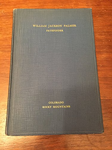 (William Jackson Palmer, Pathfinder and Builder: A compilation of addresses at presentations of bronze bas reliefs and equestrian statue, commemorating his life and)