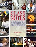 Glass Notes : A Reference for the Glass Artist, Halem, Henry, 1885663005