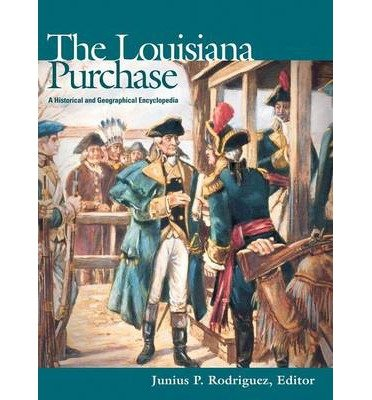 Books : The Louisiana Purchase: A Historical and Geographical Encyclopedia
