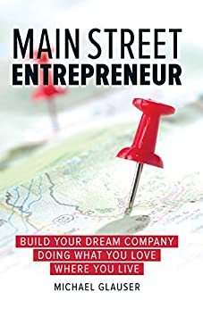 Main Street Entrepreneur: Build Your Dream Company Doing What You Love Where You Live by [Glauser, Michael]