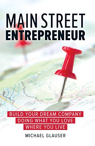 Main Street Entrepreneur: Build Your Dream Company Doing What You Love Where You Live (Main Gate)