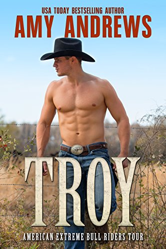 Troy: A Western Cowboy Romance Novel (American Extreme Bull Riders Tour Book 4)