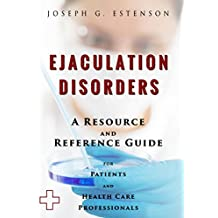 Ejaculation Disorders - A Reference Guide (BONUS DOWNLOADS) (The Hill Resource and Reference Guide Book 166)