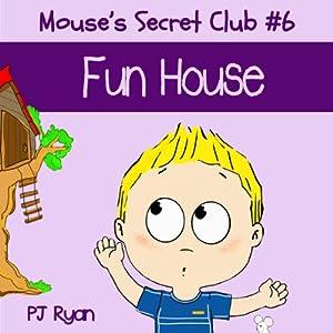 Mouse's Secret Club #6: Fun House Audiobook