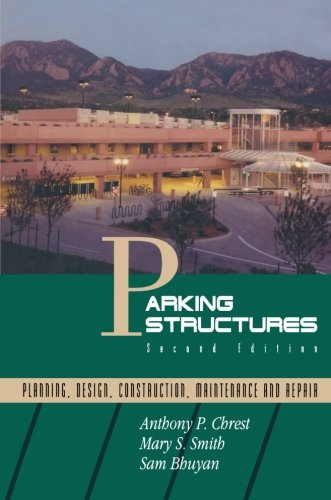 Parking Structures: Planning, Design, Construction, Maintenance and Repair, by Anthony P. Chrest, Mary S. Smith, Sam Bhuyan