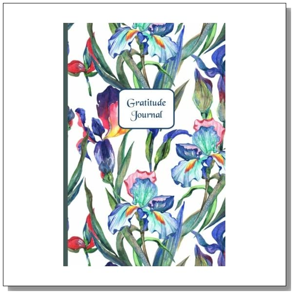 Gratitude Journal: Gorgeous full color Floral Theme illustrated Thankfulness Journal - Iris Rising (Illustrated Writing Prompts Gratitude Journal Paperback) (Volume 2)