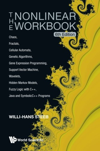 (The Nonlinear Workbook: Chaos, Fractals, Cellular Automata, Genetic Algorithms, Gene Expression Programming, Support Vector Machine, Wavelets, Hidden ... Java And Symbolicc++ Programs (6Th Edition))