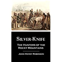 Silver-knife: The Hunters of the  Rocky Mountains, an Autobiography (1854) (Linked Table of Contents)