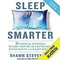 Sleep Smarter: 21 Essential Strategies to Sleep Your Way to a Better Body, Better Health, and Bigger Success Hörbuch von Shawn Stevenson, Sara Gottfried MD - foreword Gesprochen von: Sara Gottfried, Shawn Stevenson