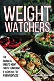 Weight Watchers The Beginners Guide to Weight Watchers Including a 30 day plan for rapid weight loss When it comes to picking out the right diet plan that you are going to use, there are a lot of options that you can choose from. All of them are goin...