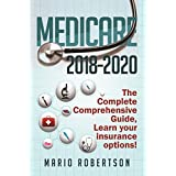 Medicare: 2018-2020 The Complete Comprehensive Guide: Learn Your Insurance Options. (Business & Finance)