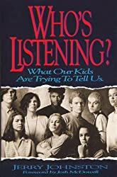 Who's Listening? What Our Kids Are Trying to Tell Us by Jerry Johnston (1992-10-03)