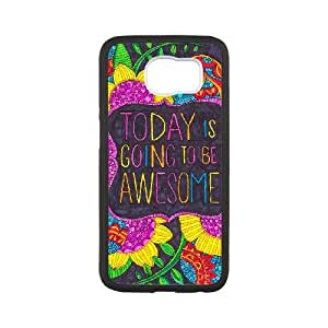 Generic for Samsung Galaxy S6 Cell Phone Case Black Today is going to be awesome Custom HSOFHFHOJ2137