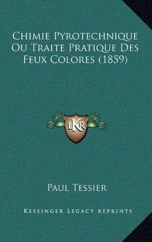 Read Online Chimie Pyrotechnique Ou Traite Pratique Des Feux Colores (1859) (French Edition) PDF