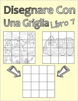 Disegnare Con Una Griglia Libro 7 Disegno Semplice Per Ragazzi E