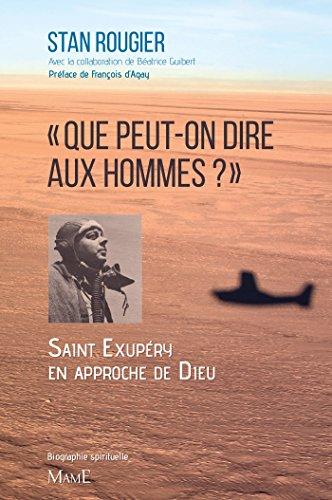 « Que peut-on dire aux hommes ? » Saint Exupéry en approche de Dieu (Témoignages et biographies) (French Edition)