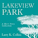 Lakeview Park: A Short Story Collection | Larry K. Collins