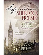 The Life and Times of Sherlock Holmes: Essays on Victorian England: Volume Two