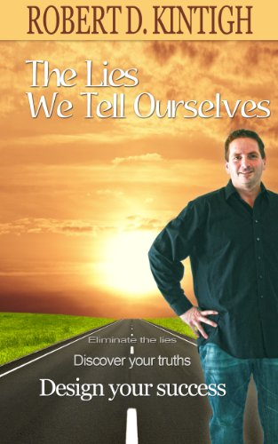 Book: The Lies We Tell Ourselves - Eliminate the Lies, Discover your Truths, Design Your Success by Robert D. Kintigh