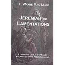 Jeremiah and Lamentations: A Devotional Look at the Ministry and Message of the Prophet Jeremiah (Light To My Path Devotional Commentary Series Book 17)