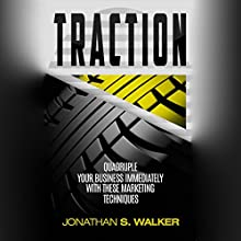 Traction: Quadruple Your Business Immediately with These Marketing Techniques Audiobook by Jonathan S. Walker Narrated by J. Vincent Fox