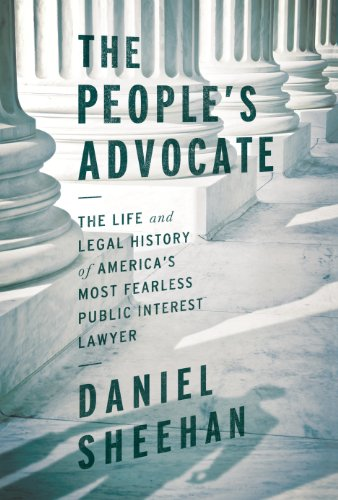 The People S Advocate The Life And Legal History Of America S Most Fearless Public Interest Lawyer