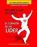Liderazgo de Corazón: Descubre de que Está Hecho el Corazón de un Lider (Spanish Edition)