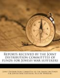 Reports Received by the Joint Distribution Committtee of Funds for Jewish War Sufferers, Felix M. Warburg, 1245392255
