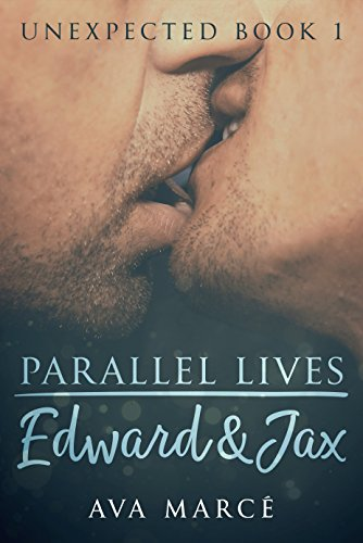 Unexpected Book 1: Parallel Lives Edward & Jax by [Marcé, Ava]