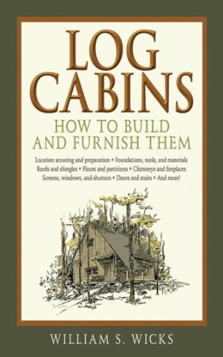 (Log Cabins: How to Build and Furnish Them)