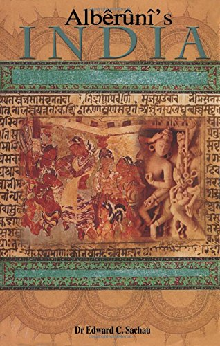 Alberuni'S India: An Account of the Religion; Philosophy; Literature; Geography; Chronology; Astronomy; Customs; Laws and Astrology of India About A.D.1030