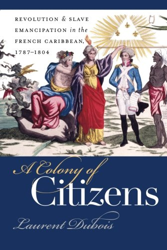 a-colony-of-citizens-revolution-slave-emancipation-in-the-french-caribbean-1787-1804