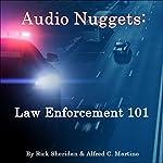 Audio Nuggets: Law Enforcement 101 | Dr. Rick Sheridan,Alfred C. Martino