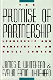 The Promise of Partnership : Leadership and Ministry in an Adult Church, Whitehead, James D. and Whitehead, Evelyn E., 0060693622