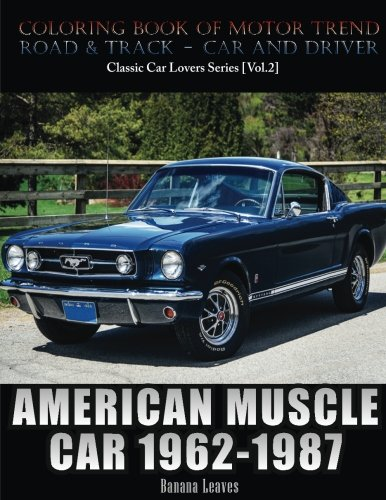 American Muscle Car 1962-1987: Automobile Lovers Collection Grayscale Coloring Books Vol 2: Coloring book of Luxury High Performance Classic Car Series (Coloring book for car lovers) (Volume - Classic Series Car
