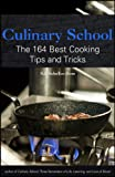 Culinary School: The 164 Best Cooking Tips and Tricks