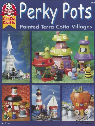 Perky Pots: Painted Terra Cotta Villages (Design Originals can do - Painting Terra Pots Cotta