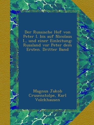 Der Russische Hof von Peter I. bis auf Nicolaus I., und einer Einleitung: Russland vor Peter dem Ersten. Dritter Band (German Edition) PDF